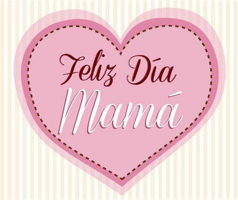 Imagenes Feliz Dia Corazon | 17 best ideas about feliz dia mama on pinterest mama
