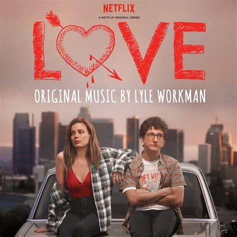 film love netflix soundtrack for netflix s love announced film music