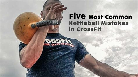 10 Most Common Work Out Mistakes by Five Most Common Kettlebell Mistakes In Crossfit