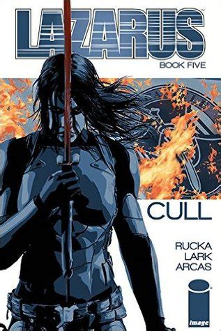libro lazarus volume 5 lazarus vol 5 cull by greg rucka reviews discussion bookclubs lists