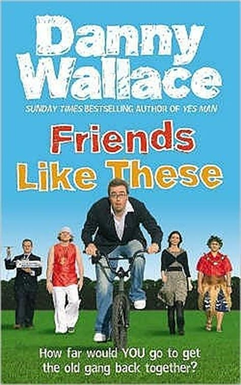 Book Review The Yes By Danny Wallace by Friends Like These By Danny Wallace Reviews Discussion