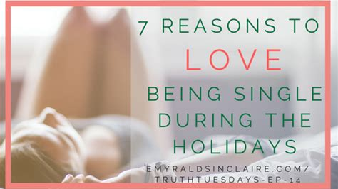 7 Reasons Not To During Your Years 7 reasons to being single during the holidays or any