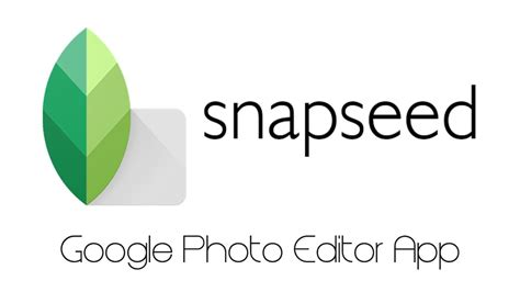 google snapseed tutorial best photo editor application for mobile by google