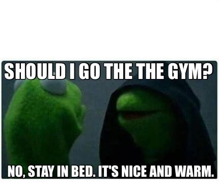 Stay In Bed Meme - meme creator should i go the the gym no stay in bed