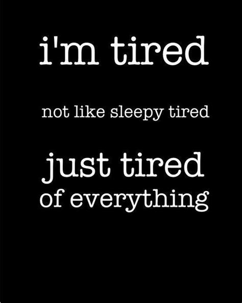 So Tired Quotes | So Tired Sayings | So Tired Picture Quotes I'm Just Tired Of Everything