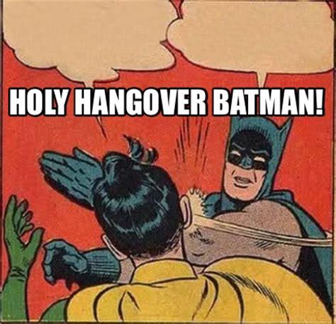 Hangover Meme Generator - meme creator holy hangover batman meme generator at