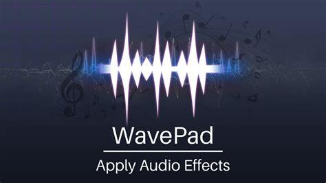 tutorial wavepad wavepad audio editor tutorial add audio effects youtube