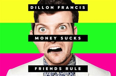 house music sucks dillon francis quot money sucks friends rule quot now streaming