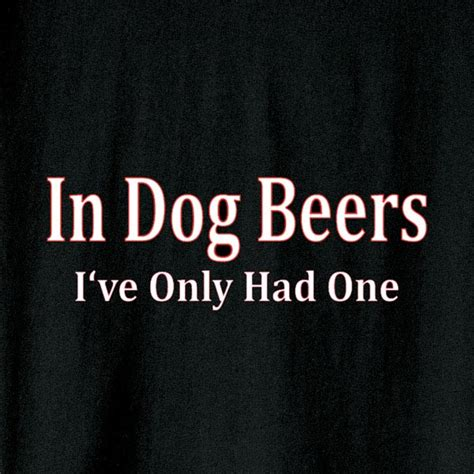 in beers i ve only had one in beers i ve only had one shirt at wireless catalog vh7302