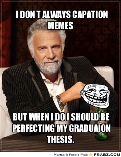Meme Generator I Don T Always - i don t always capation memes smartest man in the