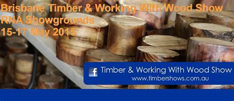 canberra woodworking show brisbane timber working with wood show brisbane