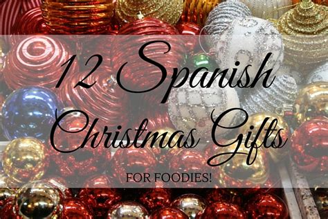 12 spanish christmas gifts for foodies an insider s