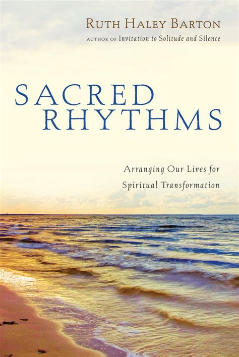 to the our a transformative spiritual practice books sacred rhythms arranging our lives for spiritual