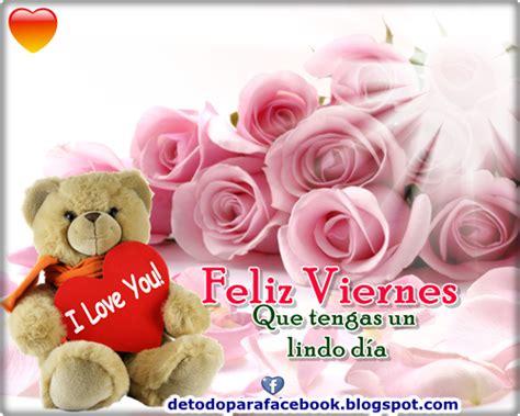 feliz viernes imagenes hermosas imagenes bonitas para muro de facebook feliz viernes
