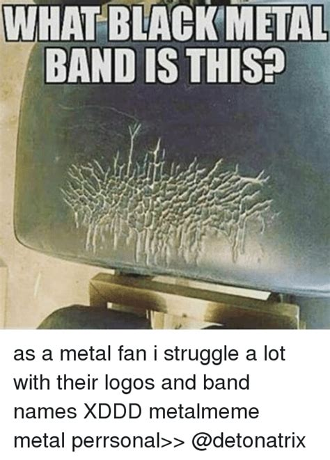 Metal Band Memes - what black metal band is this as a metal fan i struggle a lot with their logos and band names