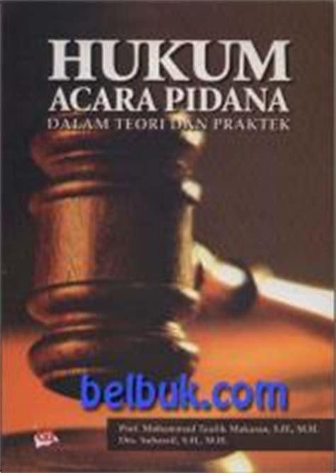 Kriminalisasi Dlm Hukum Pidana hukum acara pidana dalam teori dan praktek mohammad