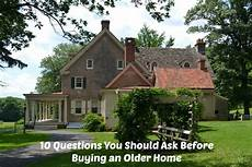 should i buy an old house 10 questions you should ask before buying an older home