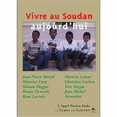 Vivre Au Soudan Aujourd Hui Broch 233 Collectif Achat