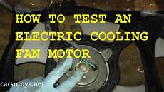 radiator cooling fan motor how to test and replace youtube