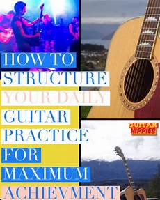guitar practice routine structure your daily guitar practice schedule for maximum achievement how to