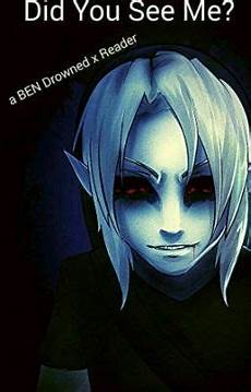 did you see me ben drowned x reader 6 let s play a