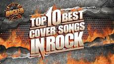 best cover top 10 best cover songs in rock rocked