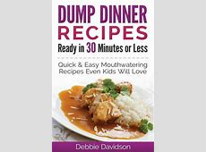 Dump Dinner Recipes Ready in 30 Minutes or Less : Debbie