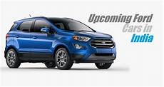 upcoming ford cars in india 2017 2018 carblogindia