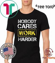 nobody cares work harder for classic t shirt breakshirts