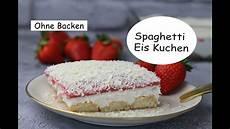 kuche ohne spaghetti eis kuchen ohne backen einfach und schnell i