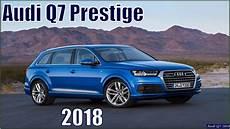audi q7 neu audi q7 2018 new audi q7 prestige 2018 in depth review