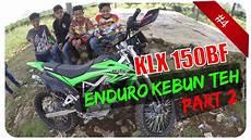 Klx Modif Enduro by Kawasaki Klx 150 Bf Enduro Kebun Teh Motovlog Indonesia