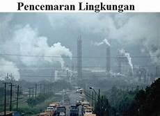 Pengertian Macam Dan Contoh Pencemaran Lingkungan