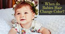 Newborn Baby Hair Color Change want to the right time when do babies hair change