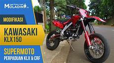 Modif Crf Supermoto by Modifikasi Kawasaki Klx 150 Supermoto Perpaduan Klx