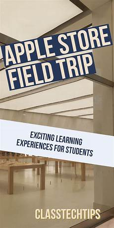 apple store field trip exciting learning experiences for