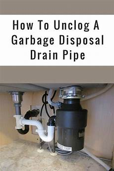 Cleaning Kitchen Drain Garbage Disposal how to unclog a garbage disposal drain pipe cleaning
