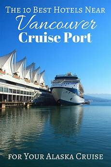 hotels near vancouver cruise port cruising fun cruise port alaska cruise best cruise