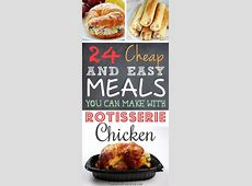 24 Easy Meals You Can Make With Rotisserie Chicken   Cheap