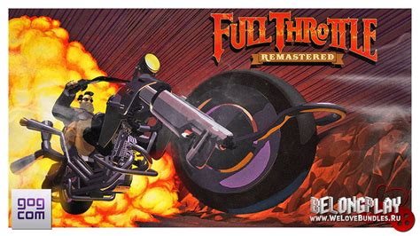Full Throttle Remastered - At Large - PART #4