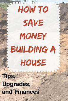 how to save money when building a house how to save money building a house building a house