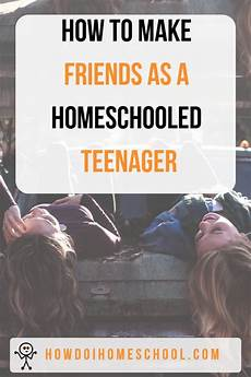 10 ways to make friends if you re homeschooled