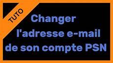 Tuto Changer L Adresse E Mail De Compte Psn