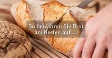 So Bewahren Sie Brot Am Besten Auf 183 Deutsche Innungsb 228 Cker