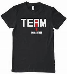 Team T Shirt team there it is t shirt no i in team