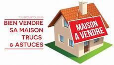 vendre un bien immobilier bien vendre sa maison trucs et astuces toutpourtous mg
