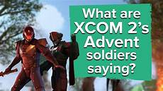 what are xcom 2 s advent soldiers really saying