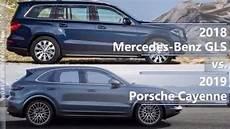 2018 vs 2019 porsche cayenne 2018 mercedes gls vs 2019 porsche cayenne technical