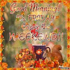 good morning it s friday enjoy the weekend pictures