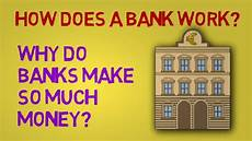 how does a bank work and why do banks make so much money youtube